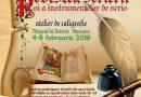 POVESTEA SCRIERII ŞI A INSTRUMENTELOR DE SCRIS – atelier de caligrafie, 4 – 8 februarie 2019 la Muzeul Bucovinei